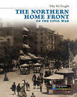 The Northern Home Front of the Civil War by Roberta Baxter (Hardback, 2010)