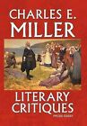 Literary Critiques: Prose-Essay by Charles E Miller (Hardback, 2011)