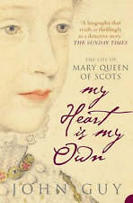 My Heart is My Own: The Life of Mary Queen of Scots, John Guy, New Book