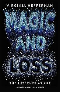 Magic-and-Loss-The-Internet-as-Art-by-Virginia-Heffernan-Paperback-2017