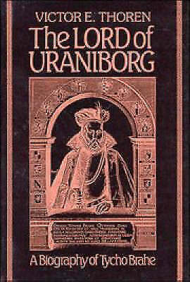 The Lord of Uraniborg: A Biography of Tycho Brahe, Victor E. Thoren, Used; Very