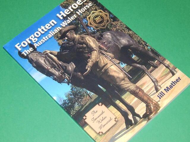 FORGOTTEN HEROES: The Forgotten Waler Horse  - by Jill Mather  NEW