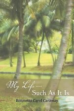 My Life --- Such As It Is by Bonnetta Carol Caraway (2012, Paperback)