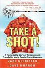 Take a Shot! : A Remarkable Story of Perseverance, Friendship, and a Really Crazy Adventure by Jake Steinfeld and Dave Morrow (2012, Hardcover)