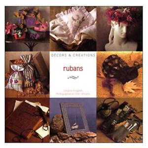 CREER AVEC DES RUBANS  25 CREATIONS EXPLIQUEES EN DETAIL - 96 pages - LIVRE NEUF