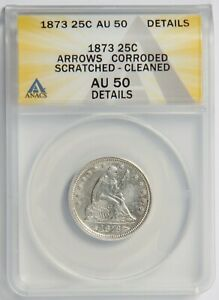 1873 Seated Liberty 25c Arrows ANACS AU50 Details, Corroded, Scratched-Cleaned