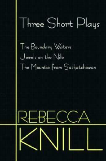 Three Short Plays: The Boundary Waters, Jewels On The Nile, The Mountie Fro...