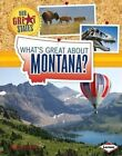What's Great About Montana? 9781467733878 by Darice Bailer Hardback