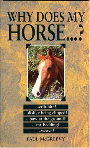 Why Does My Horse...? (Why Does My . . . ? Series) By Paul D. McGreevy