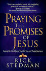 Praying the Promises of Jesus: Seeing His Word Come True for You and Those You Love by Rick Stedman (Paperback, 2016)