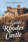 The Guide of Rhodes Castle by Patrick Wetenhall (Paperback / softback, 2014)