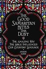 The Good Samaritan Bites the Dust: The Amazing Way the Bible Influences Our Everyday Language by Ferdie Addis (Hardback, 2011)