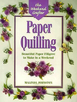 Paper Quilling : Beautiful Paper Filigree to Make in a Weekend by Malinda...