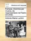 Farnace. Dramma Per Musica, Da Rappresentarsi Nel Teatro Di S.M.B. by Antonio Maria Luchini (Paperback / softback, 2010)