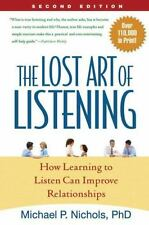 The Lost Art of Listening, Second Edition : How Learning to Listen Can Improve Relationships by Michael P. Nichols (2009, Paperback, Revised)