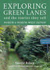 Exploring Green Lanes in North and North-West Devon: And the Stories They Tell by Valerie Belsey (Paperback, 2008)