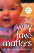 Why Love Matters : How Affection Shapes a Baby's Brain by Sue Gerhardt (2014,...