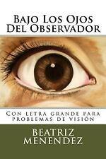 Bajo Los Ojos Del Observador : Con Letra Grande para Problemas de Visión by...