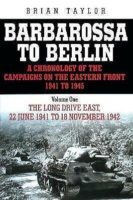 Barbarossa to Berlin: A Chronlolgy of the Campaigns on the Easter Front 1941 to