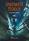 Underwater Potholer: A Cave Diver's Memoirs by Duncan M. Price (Paperback, 2015)