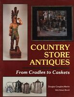 Country Store Antiques : From Cradles To Caskets With 481 Color Photos