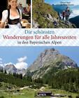 Die schönsten Wanderungen für alle Jahreszeiten in den Bayerischen Alpen - mit 40 Tourenkarten zum Downloaden von Stefan Rosenboom und Simon Auer (2016, Gebundene Ausgabe)