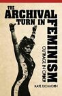The Archival Turn in Feminism: Outrage in Order by Kate Eichhorn (Paperback, 2014)