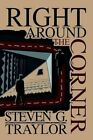 Right Around The Corner by Steven G Traylor 9780595308415 Paperback 2004