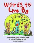 Words to Live by: Inspirational Adult Coloring Book (Positive Thinking Series): 30 Meaningful, Cute Illustrated Wise Words and Scriptures Designs to Color (Walking with God Everyday) by Jessie Sue Rose (Paperback / softback, 2016)