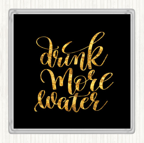Black Gold Drink More Water Quote Drinks Mat Coaster