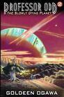Professor Odd: The Slowly Dying Planet: Professor Odd #2 by Goldeen Ogawa (Paperback / softback, 2013)