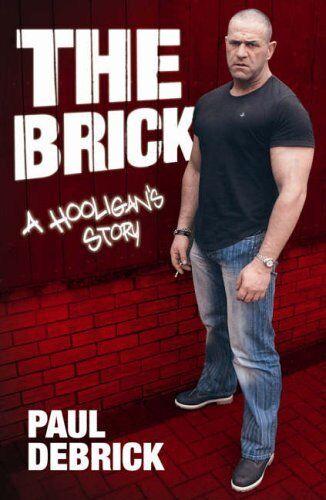 The Brick: A Hooligan's Story,Paul Debrick