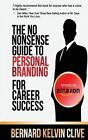The No Nonsense Guide to Personal Branding for Career Success by Bernard Kelvin Clive (Paperback / softback, 2013)