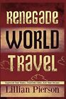 Renegade World Travel - Supersede Your Status, Travel the Globe, Live Your Dreams by Lillian Louise Pierson (Paperback / softback, 2012)