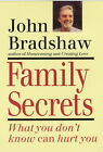 Family Secrets: What You Don't Know Can Hurt You by John Bradshaw (Paperback, 1995)