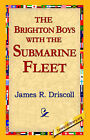 The Brighton Boys with the Submarine Fleet by James R. Driscoll (Paperback, 2005)