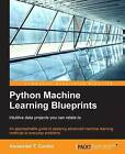 Python Machine Learning Blueprints: Intuitive data projects you can relate to by Alexander Combs (Paperback, 2016)