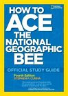 How to Ace The National Geographic Bee Official Study Guide 4th Edition Offici