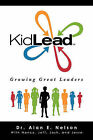 Kidlead: Growing Great Leaders by Dr Alan E Nelson (Paperback / softback, 2009)