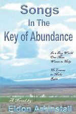 Songs in the Key of Abundance by Eldon Arkinstall (2013, Paperback)