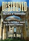 Destroyed by Lack of Knowledge by Lynn D Day (Paperback / softback, 2015)