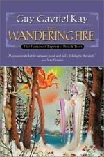 """Fionavar Tapestry: The Wandering Fire : 'A Passionate Between Good and Evil... It Delight the Spirit"""" 2 by Guy Gavriel Kay (2001, Paperback, Reprint)"""