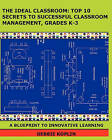 The Ideal Classroom: Top 10 Secrets to Successful Classroom Management, Grades K-3: A Blueprint to Innovative Learning by Debbie Koplin (Paperback / softback, 2011)