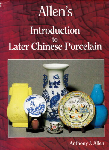 Reprint: Allen's Introduction To Later Chinese Porcelain; First Published 1996