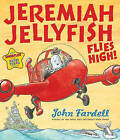 Jeremiah Jellyfish Flies High by John Fardell (Paperback, 2011)