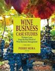 Wine Business Case Studies: Thirteen Cases from the Real World of Wine Business Management by Pierre Mora (Hardback, 2014)
