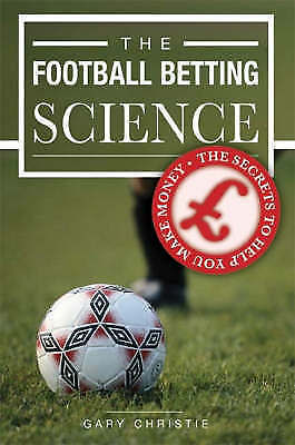 The Football Betting Science By Gary Christie ISBN 1-84549-118-1