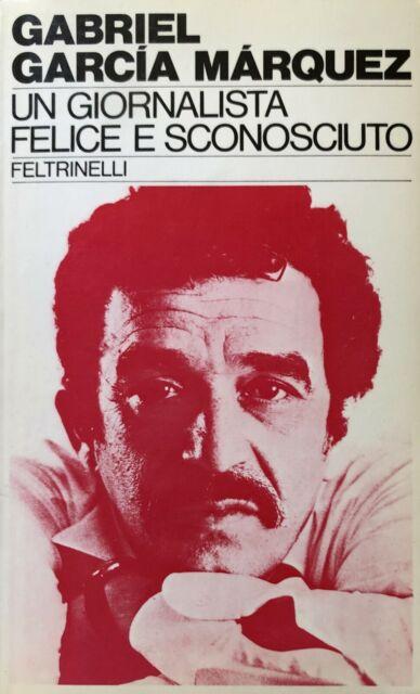 GABRIEL GARCÍA MÁRQUEZ UN GIORNALISTA FELICE E SCONOSCIUTO FELTRINELLI 1982