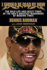 I Should Be Dead By Now: The Wild Life and Crazy Times of the NBA's Great Rebounder by Dennis Rodman (Paperback, 2013)
