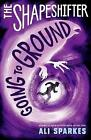 The Shapeshifter: Going to Ground by Ali Sparkes (Paperback, 2016)